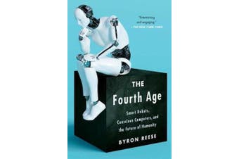The Fourth Age - Smart Robots, Conscious Computers, and the Future of Humanity