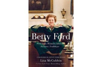Betty Ford - First Lady, Women's Advocate, Survivor, Trailblazer
