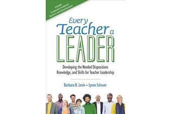 Every Teacher a Leader - Developing the Needed Dispositions, Knowledge, and Skills for Teacher Leadership