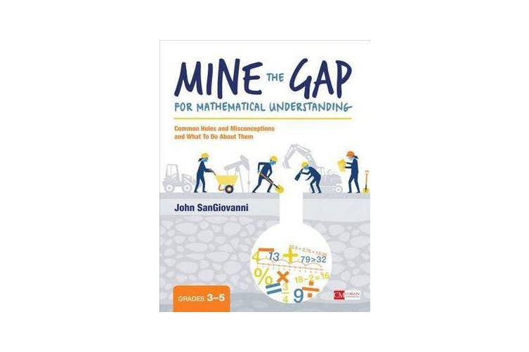 Mine the Gap for Mathematical Understanding, Grades 3-5 - Common Holes and Misconceptions and What To Do About Them