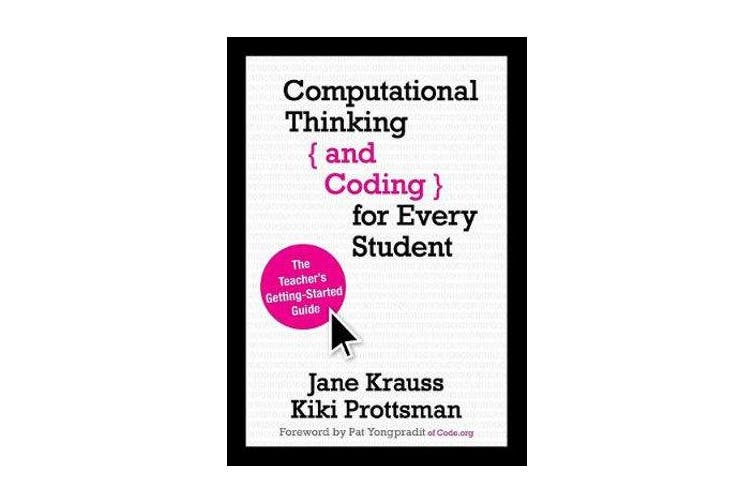 Computational Thinking and Coding for Every Student - The Teacher's Getting-Started Guide
