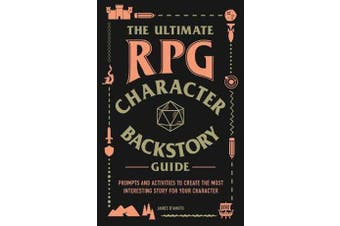 The Ultimate RPG Character Backstory Guide - Prompts and Activities to Create the Most Interesting Story for Your Character