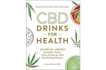 CBD Drinks for Health - 100 CBD Oil-Infused Smoothies, Tonics, Juices, & More for Total Mind & Body Wellness