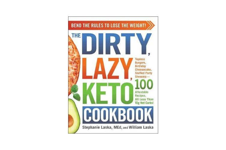 The DIRTY, LAZY, KETO Cookbook - Bend the Rules to Lose the Weight!