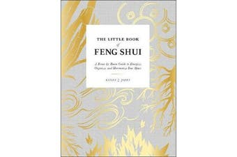 The Little Book of Feng Shui - A Room-by-Room Guide to Energize, Organize, and Harmonize Your Space