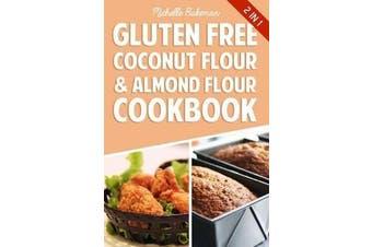 Gluten Free Coconut Flour & Almond Flour Cookbook - Delicious Low Carb Recipes
