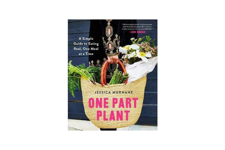 One Part Plant - A Simple Guide to Eating Real, One Meal at a Time