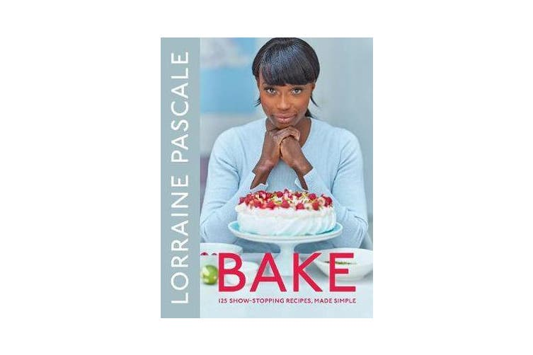 Bake - 125 Show-Stopping Recipes, Made Simple