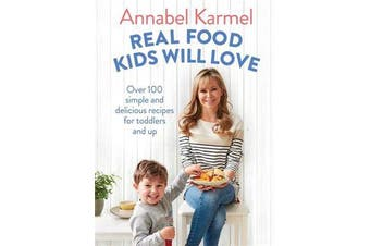 Real Food Kids Will Love - Over 100 simple and delicious recipes for toddlers and up