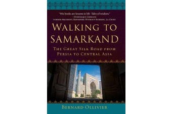 Walking to Samarkand - The Great Silk Road from Persia to Central Asia
