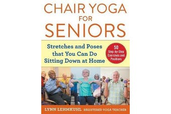 Chair Yoga for Seniors - Stretches and Poses that You Can Do Sitting Down at Home