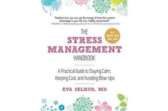 The Stress Management Handbook - A Practical Guide to Staying Calm, Keeping Cool, and Avoiding Blow-Ups