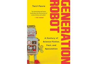 Generation Robot - A Century of Science Fiction, Fact, and Speculation