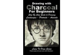 Drawing with Charcoal for Beginners - Step by Step Guide to Drawing Landscapes - Portraits - Animals