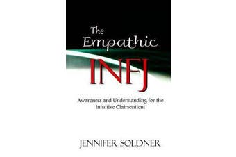 The Empathic Infj - Awareness and Understanding for the Intuitive Clairsentient