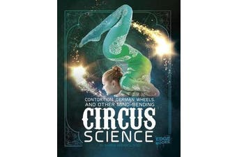 Contortion, German Wheels, and Other Mind-Bending Circus Science