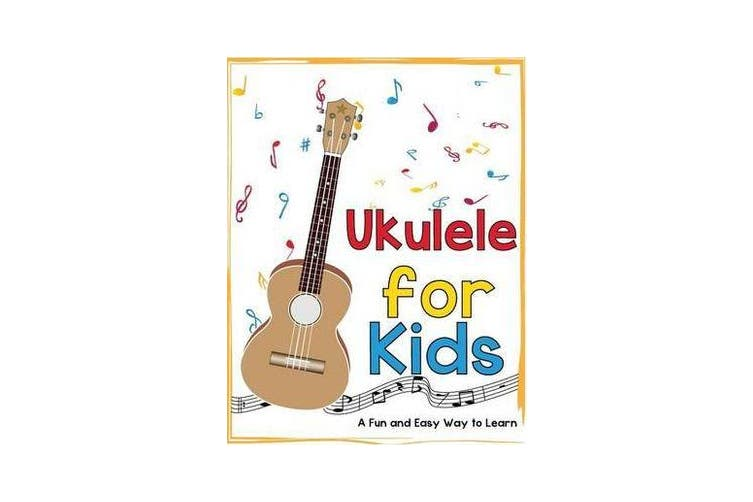 Ukulele for Kids - A Fun and Easy Way to Learn