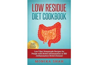 Low Residue Diet Cookbook - 70 Low Residue (Low Fiber) Healthy Homemade Recipes for People with Ibd, Diverticulitis, Crohn's Disease & Ulcerative Colitis
