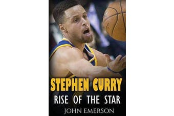 Stephen Curry - Rise of the Star. the Inspiring and Interesting Life Story from a Struggling Young Boy to Become the Legend. Life of Stephen Curry - One of the Best Basketball Shooters in History.