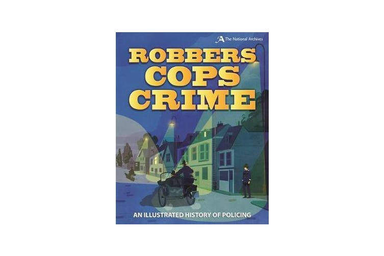 Robbers, Cops, Crime - An Illustrated History of Policing