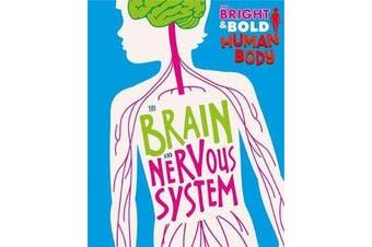 The Bright and Bold Human Body - The Brain and Nervous System