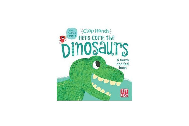 Clap Hands: Here Come the Dinosaurs - A touch-and-feel board book with a fold-out surprise