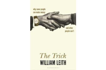 The Trick - Why Some People Can Make Money and Other People Can't