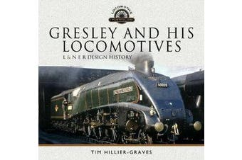 Gresley and his Locomotives - L & N E R Design History