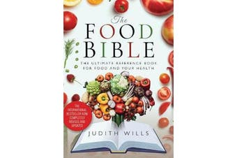 The Food Bible - The Ultimate Reference Book for Food and Your Health