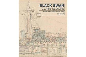 Black Swan Class Sloops - Detailed in the Original Builders' Plans