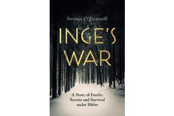 Inge's War - A Story of Family, Secrets and Survival under Hitler
