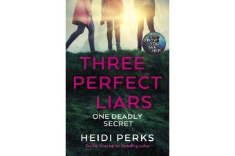 Three Perfect Liars - from the author of Richard & Judy bestseller Now You See Her
