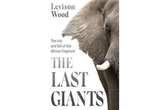 The Last Giants - The Rise and Fall of the African Elephant
