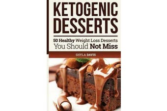 Ketosis - Keto: Ketogenic Diet: Ketogenic Desserts: 50 Healthy Weight Loss Desserts You Should Not Miss
