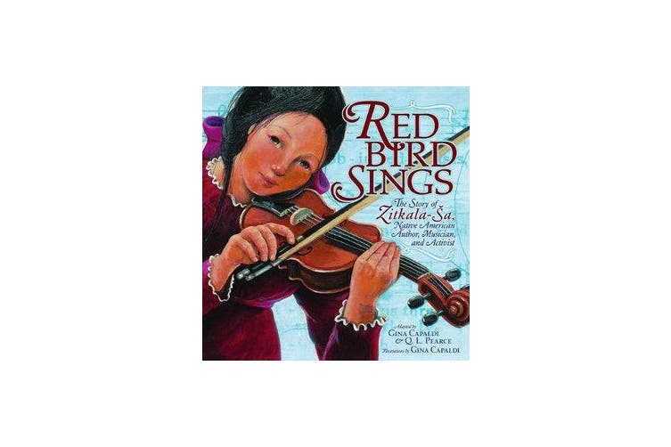 Red Bird Sings - The Story of Zitkala-Sa, Native American Author, Musician, and Activist