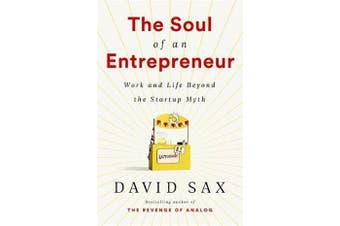 The Soul of an Entrepreneur - Work and Life Beyond the Startup Myth