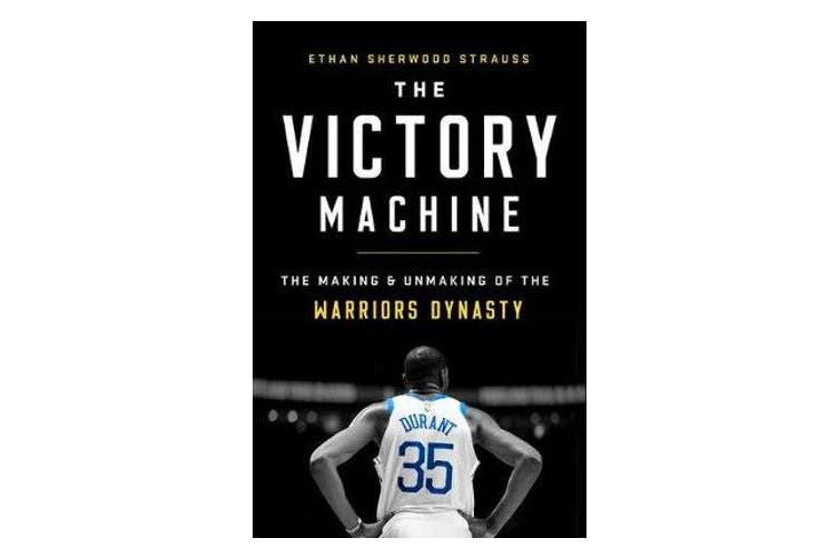 The Victory Machine - The Making and Unmaking of the Warriors Dynasty