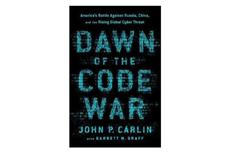 Dawn of the Code War - America's Battle Against Russia, China, and the Rising Global Cyber Threat