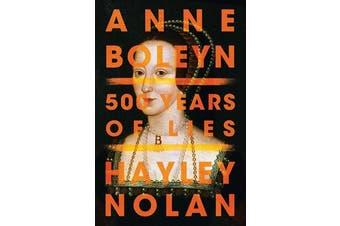 Anne Boleyn - 500 Years of Lies