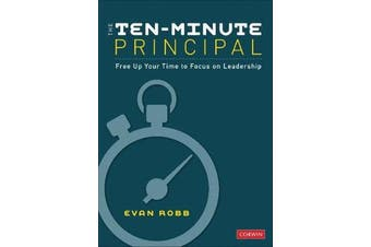 The Ten-Minute Principal - Free Up Your Time to Focus on Leadership
