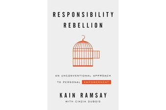 Responsibility Rebellion - An Unconventional Approach to Personal Empowerment
