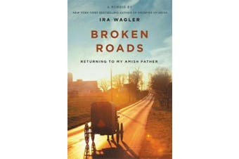 Broken Roads - Returning to My Amish Father