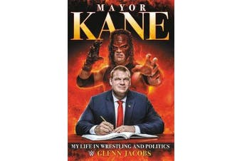 Mayor Kane - My Life in Wrestling and Politics