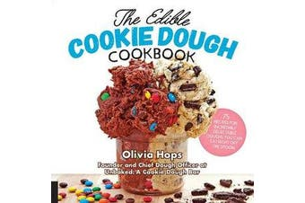 The Edible Cookie Dough Cookbook - 75 Recipes for Incredibly Delectable Doughs You Can Eat Right Off the Spoon