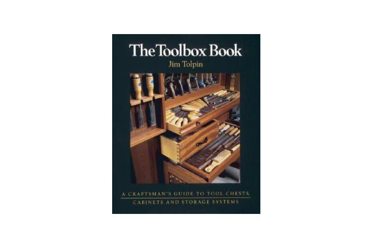 The Toolbox Book - A Craftsman's Guide to Tool Chests, Cabinets and Storage Systems