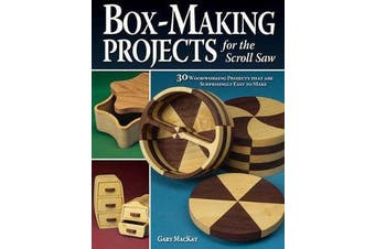 Box-Making Projects for the Scroll Saw - 30 Woodworking Projects that are Surprisingly Easy to Make