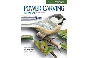 Power Carving Manual, Second Edition - Tools, Techniques, and 22 All-Time Favorite Projects