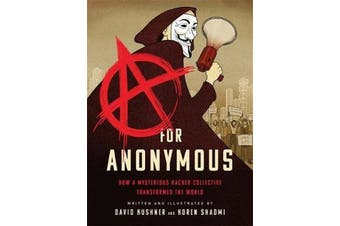 A for Anonymous (Graphic novel) - How a Mysterious Hacker Collective Transformed the World