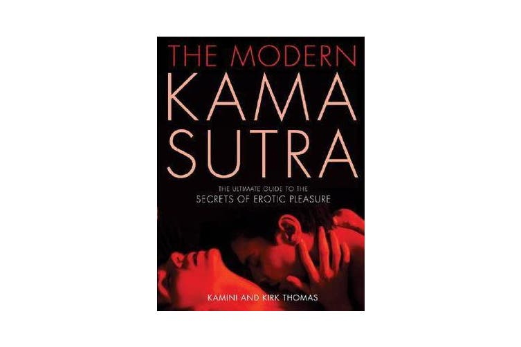The Modern Kama Sutra - The Ultimate Guide to the Secrets of Erotic Pleasure