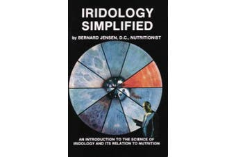 Iridology Simplified - An Introduction to the Science of Iridology and Its Relation to Nutrition